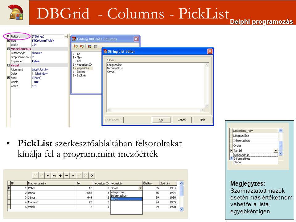 PickList szerkesztőablakában felsoroltakat kínálja fel a program,mint mezőérték Delphi programozás DBGrid - Columns - PickList Megjegyzés: Származtatott mezők esetén más értéket nem vehet fel a lista, egyébként igen.