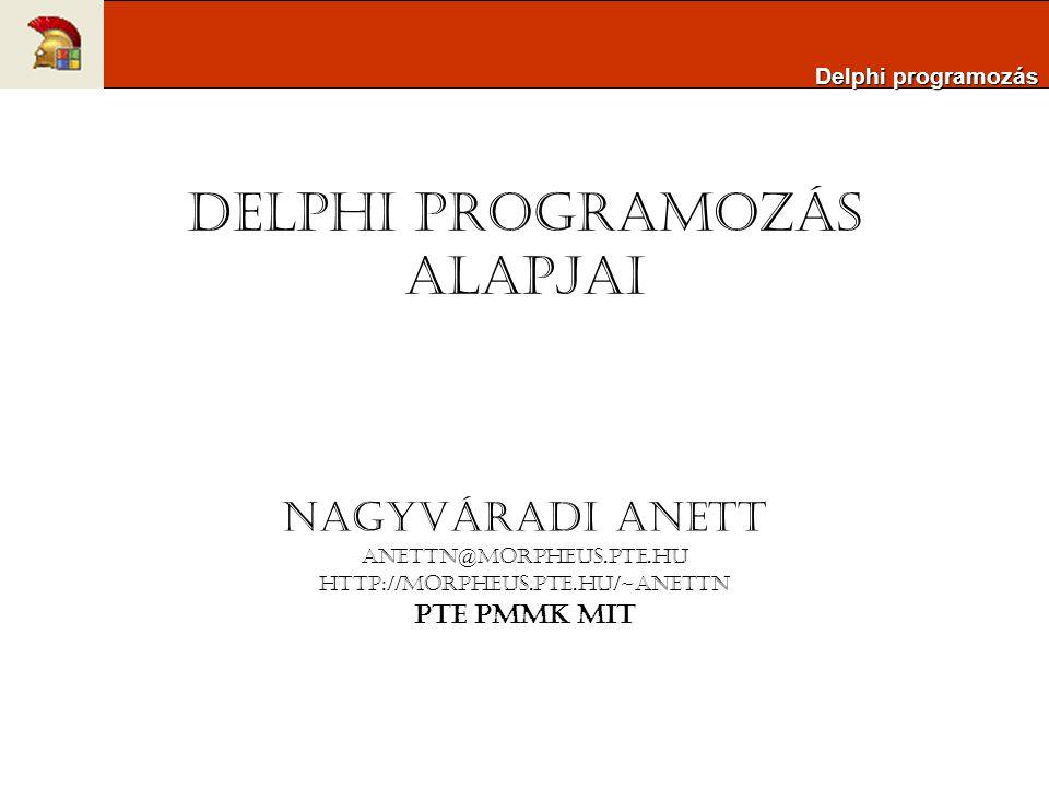 Delphi programozás alapjai Nagyváradi Anett anettn@morpheus.pte.hu http://morpheus.pte.hu/~anettn PTE PMMK MIT Delphi programozás