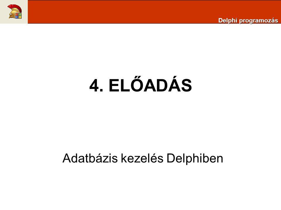 4. ELŐADÁS Adatbázis kezelés Delphiben Delphi programozás