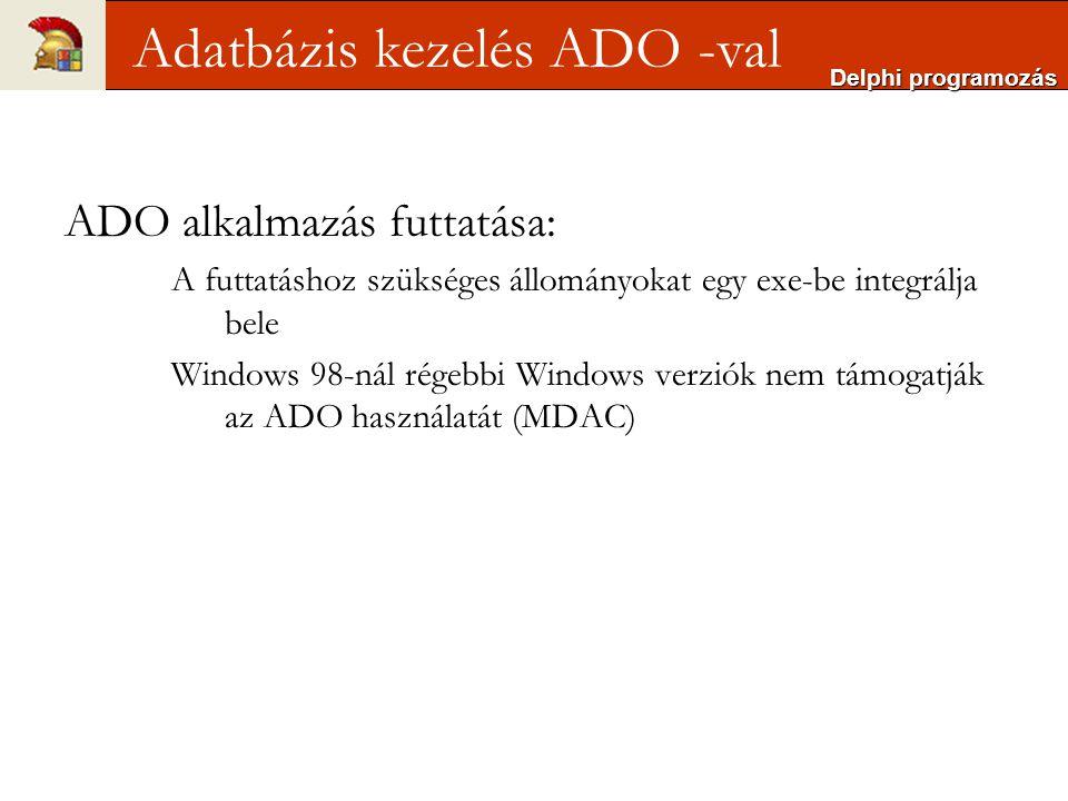 ADO alkalmazás futtatása: A futtatáshoz szükséges állományokat egy exe-be integrálja bele Windows 98-nál régebbi Windows verziók nem támogatják az ADO