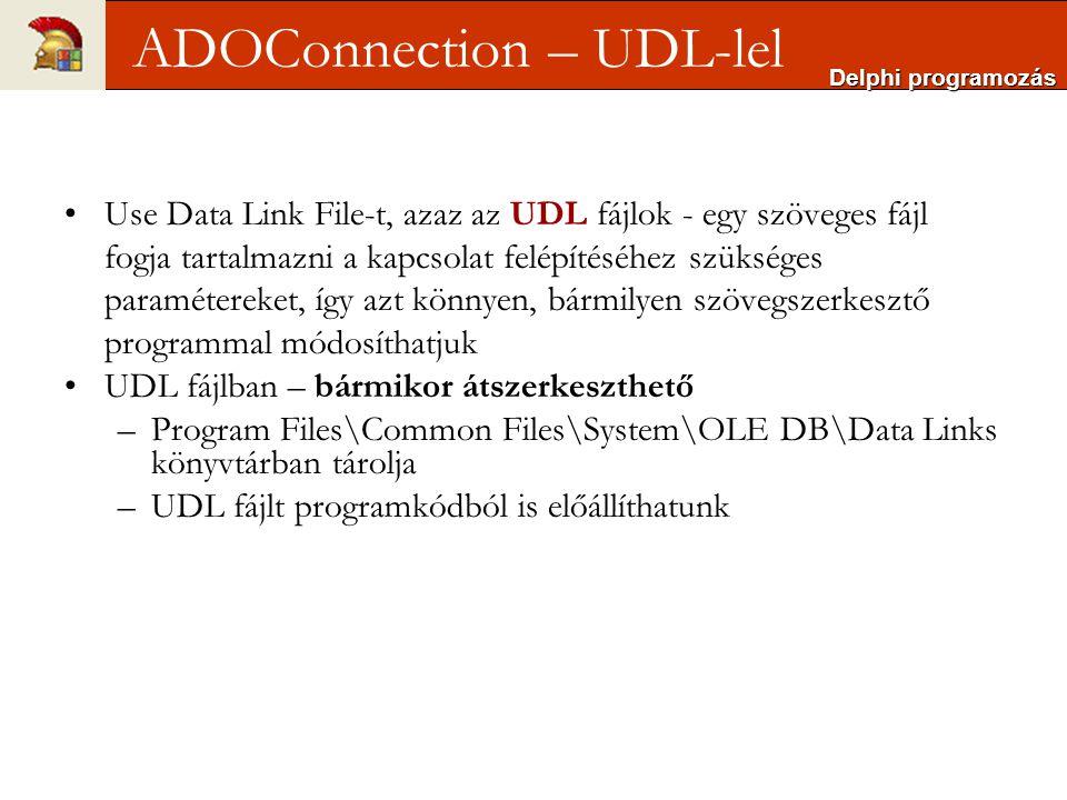 procedure CreateUDLFile(const FileName, ProviderName, DataSourceName: WideString); Const ConnStrTemplate = Provider=%s;Data Source=%s ; var ConnStr: WideString; DataInit: IDataInitialize; begin DataInit := CreateComObject(CLSID_DataLinks) as IDataInitialize; ConnStr := Format(ConnStrTemplate, [ProviderName, DataSourceName]); OleCheck(DataInit.WriteStringToStorage(PWideChar(Fil eName),PWideChar(ConnStr), CREATE_NEW)); end; Delphi programozás UDL fájl programkódból A ConnectionString felépítése után a DataInitialize Ole objektum WriteStringtoStorage metódusának hívásával a string a FileName paraméterben megadott nevű fájlba kerül
