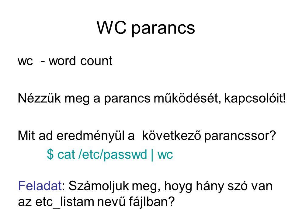 WC parancs wc - word count Nézzük meg a parancs működését, kapcsolóit.