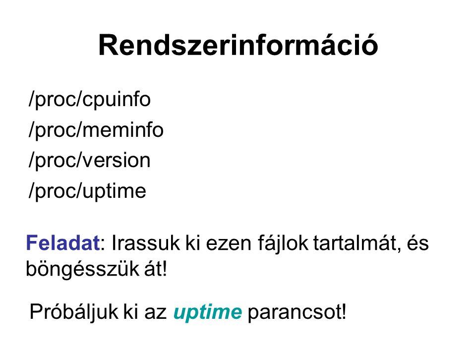Rendszerinformáció /proc/cpuinfo /proc/meminfo /proc/version /proc/uptime Próbáljuk ki az uptime parancsot.