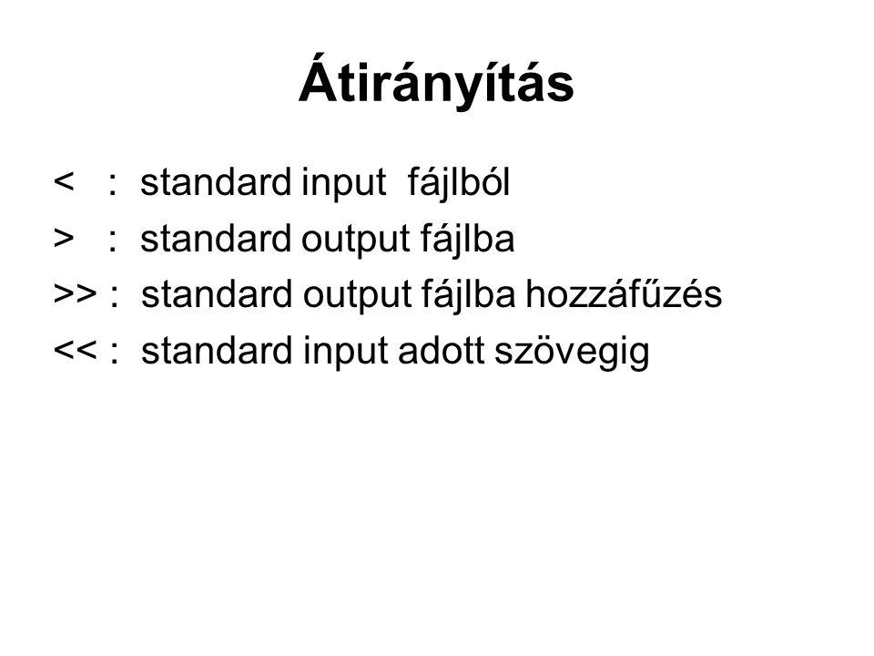 Átirányítás < : standard input fájlból > : standard output fájlba >> : standard output fájlba hozzáfűzés << : standard input adott szövegig