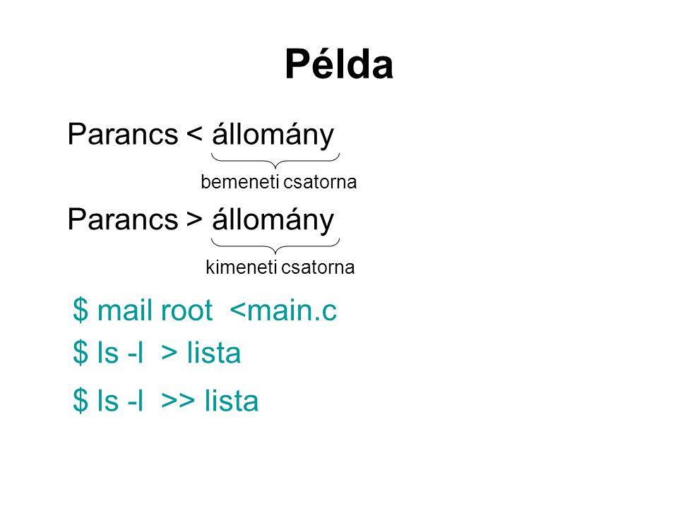 Példa Parancs < állomány bemeneti csatorna $ mail root <main.c $ ls -l > lista $ ls -l >> lista Parancs > állomány kimeneti csatorna