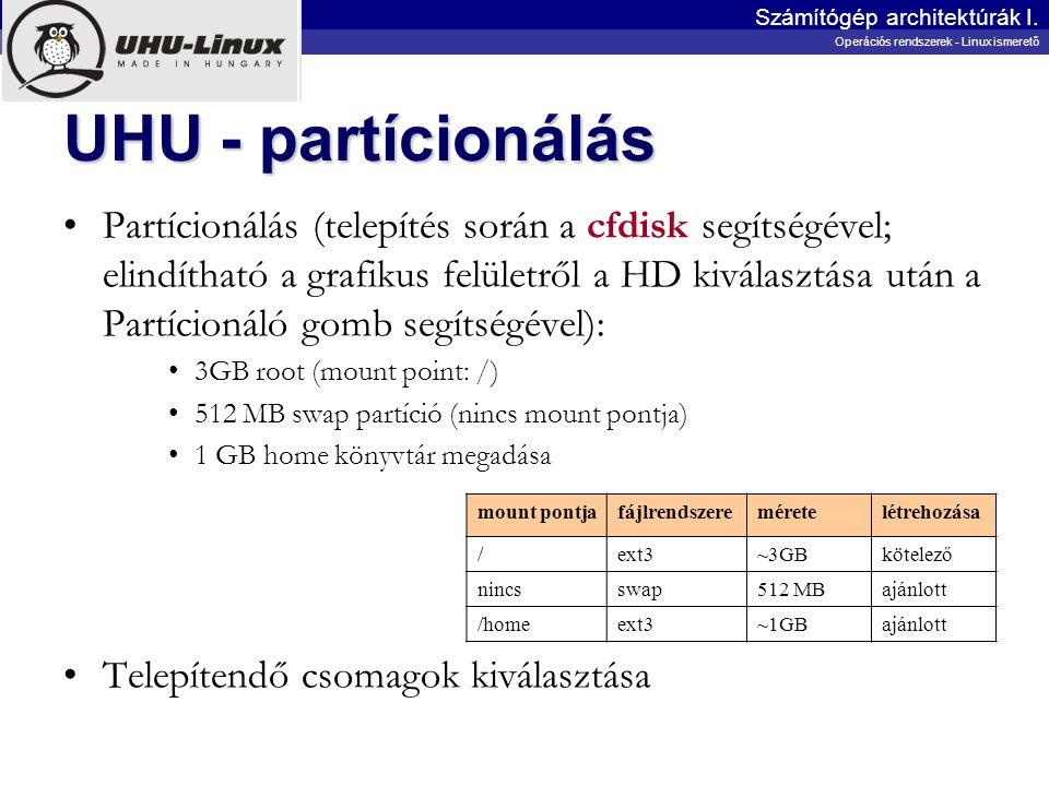 UHU - partícionálás Partícionálás (telepítés során a cfdisk segítségével; elindítható a grafikus felületről a HD kiválasztása után a Partícionáló gomb