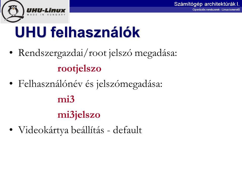 UHU felhasználók Rendszergazdai/root jelszó megadása: rootjelszo Felhasználónév és jelszómegadása: mi3 mi3jelszo Videokártya beállítás - default Számí