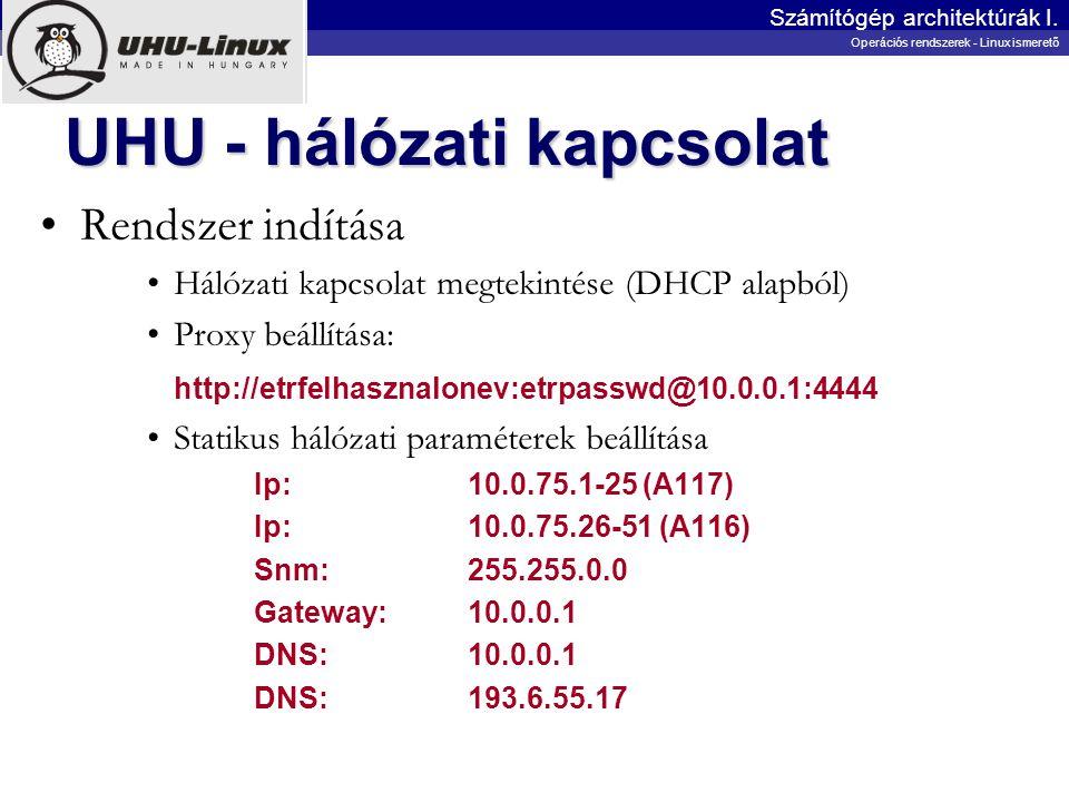 UHU - hálózati kapcsolat Rendszer indítása Hálózati kapcsolat megtekintése (DHCP alapból) Proxy beállítása: http://etrfelhasznalonev:etrpasswd@10.0.0.