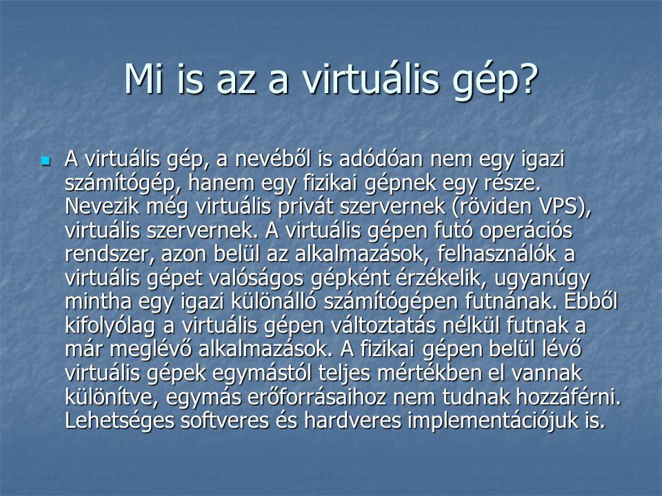Mi is az a virtuális gép? A virtuális gép, a nevéből is adódóan nem egy igazi számítógép, hanem egy fizikai gépnek egy része. Nevezik még virtuális pr
