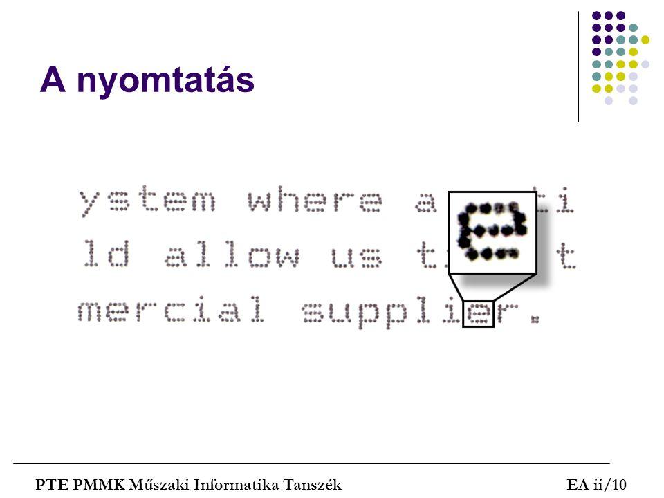 A nyomtatás PTE PMMK Műszaki Informatika TanszékEA ii/10