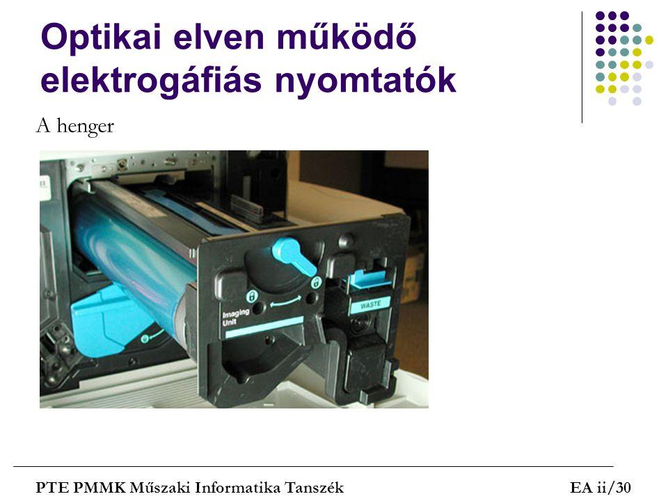 Optikai elven működő elektrogáfiás nyomtatók PTE PMMK Műszaki Informatika TanszékEA ii/30 A henger
