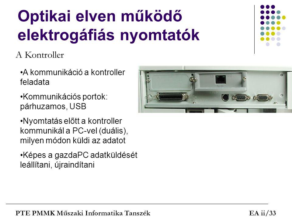 Optikai elven működő elektrogáfiás nyomtatók PTE PMMK Műszaki Informatika TanszékEA ii/33 A Kontroller A kommunikáció a kontroller feladata Kommunikác