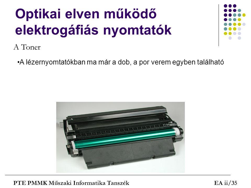 Optikai elven működő elektrogáfiás nyomtatók PTE PMMK Műszaki Informatika TanszékEA ii/35 A Toner A lézernyomtatókban ma már a dob, a por verem egyben