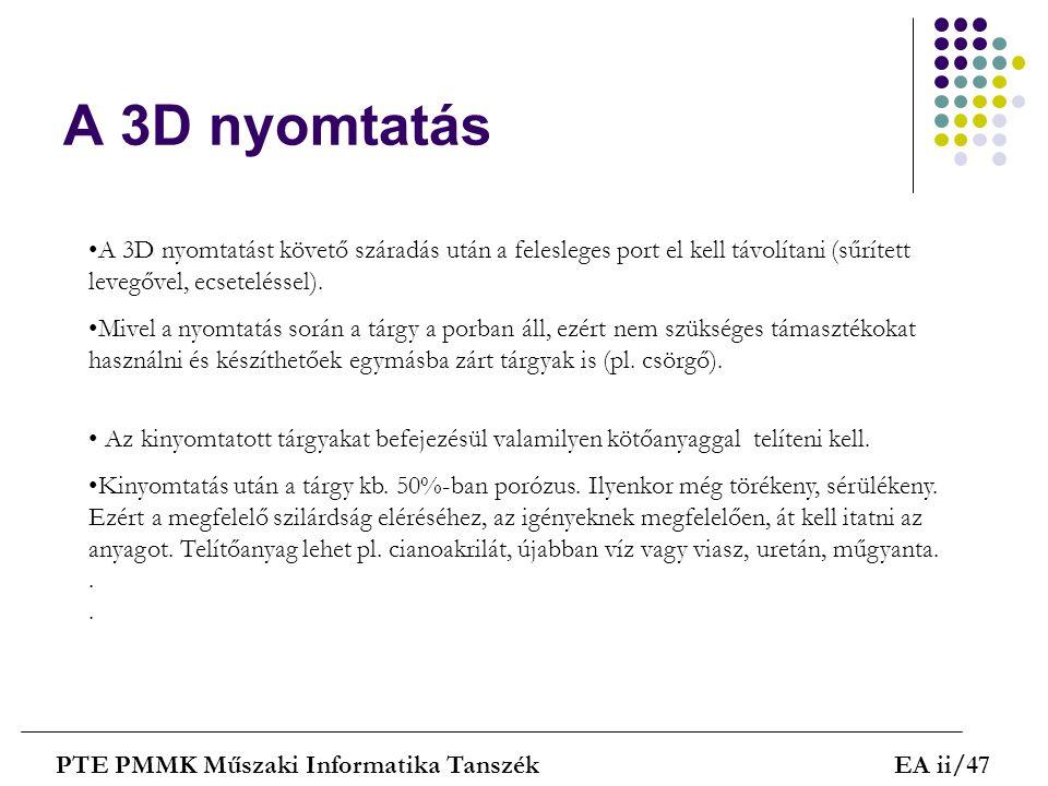 A 3D nyomtatás PTE PMMK Műszaki Informatika TanszékEA ii/47 A 3D nyomtatást követő száradás után a felesleges port el kell távolítani (sűrített levegő