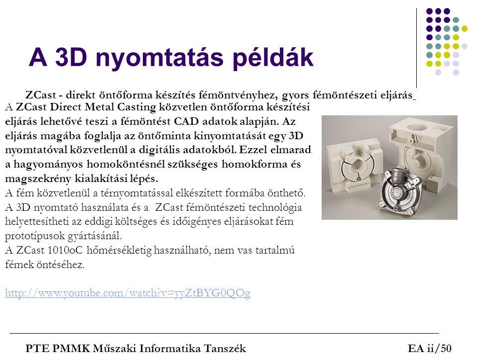 A 3D nyomtatás példák PTE PMMK Műszaki Informatika TanszékEA ii/50 A ZCast Direct Metal Casting közvetlen öntőforma készítési eljárás lehetővé teszi a