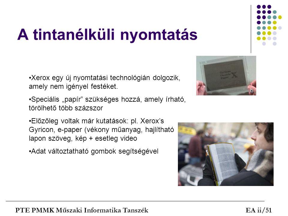 A tintanélküli nyomtatás PTE PMMK Műszaki Informatika TanszékEA ii/51 Xerox egy új nyomtatási technológián dolgozik, amely nem igényel festéket. Speci