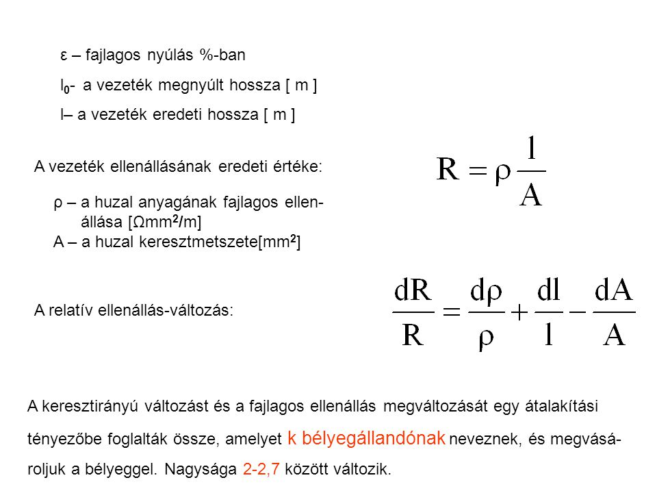 ε – fajlagos nyúlás %-ban l 0 - a vezeték megnyúlt hossza [ m ] l– a vezeték eredeti hossza [ m ] A vezeték ellenállásának eredeti értéke: ρ – a huzal