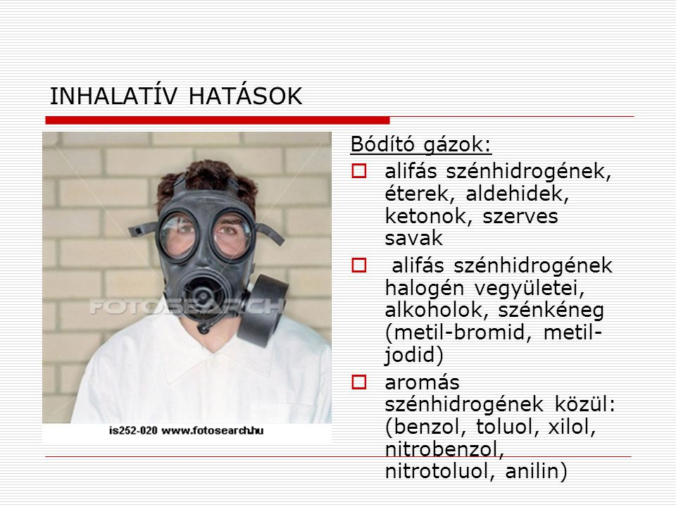 INHALATÍV HATÁSOK Bódító gázok:  alifás szénhidrogének, éterek, aldehidek, ketonok, szerves savak  alifás szénhidrogének halogén vegyületei, alkohol