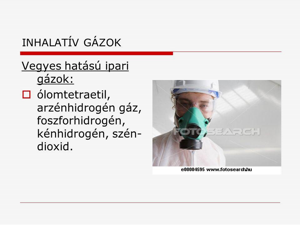 INHALATÍV GÁZOK Vegyes hatású ipari gázok:  ólomtetraetil, arzénhidrogén gáz, foszforhidrogén, kénhidrogén, szén- dioxid.