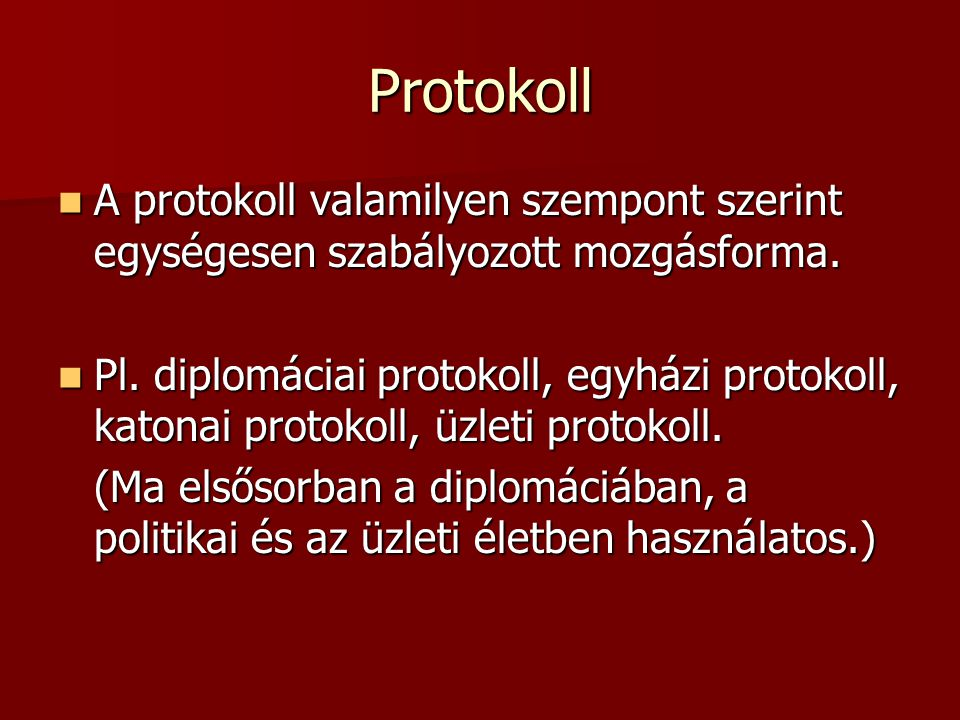 Protokoll A protokoll valamilyen szempont szerint egységesen szabályozott mozgásforma. A protokoll valamilyen szempont szerint egységesen szabályozott