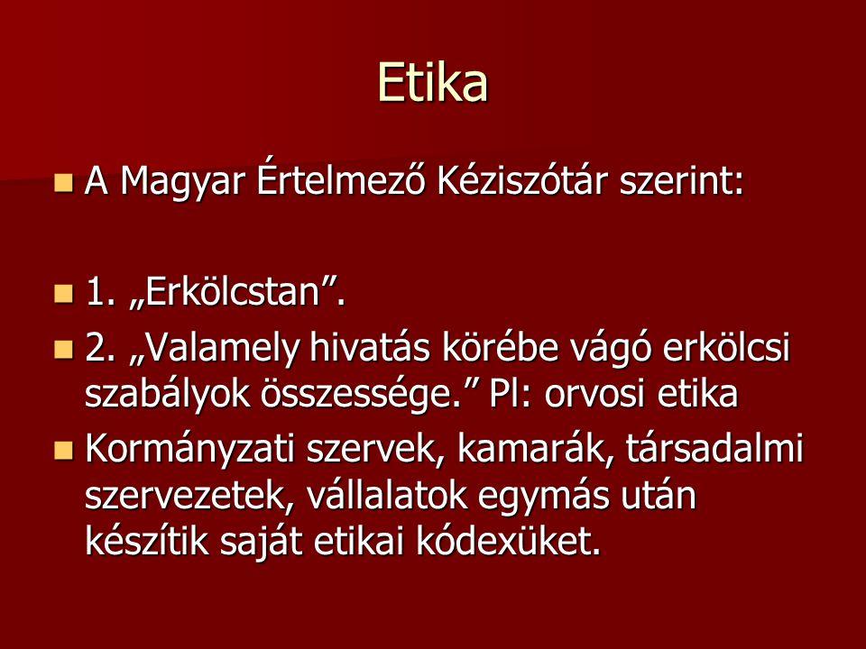 Etika A Magyar Értelmező Kéziszótár szerint: A Magyar Értelmező Kéziszótár szerint: 1.