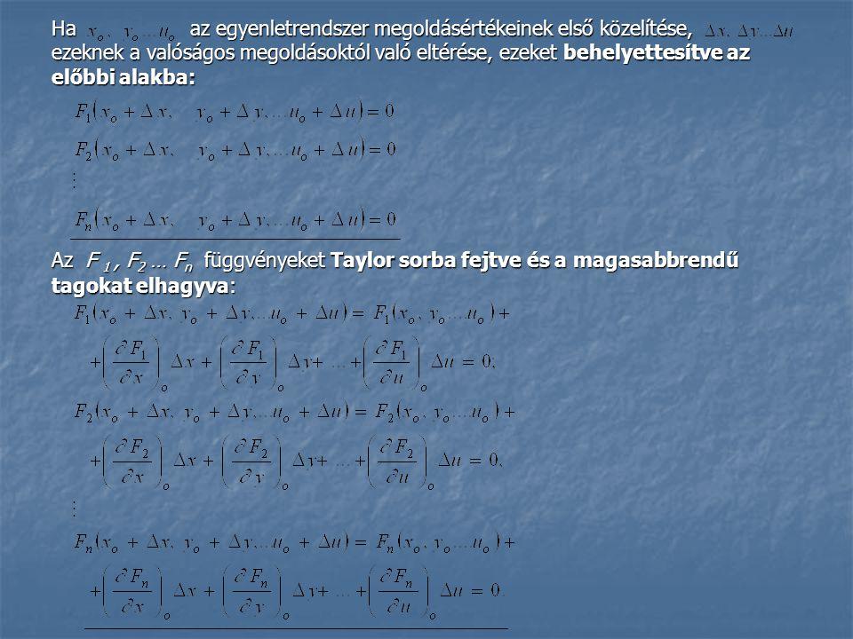 Ha az egyenletrendszer megoldásértékeinek első közelítése, ezeknek a valóságos megoldásoktól való eltérése, ezeket behelyettesítve az előbbi alakba: Az F 1, F 2 … F n függvényeket Taylor sorba fejtve és a magasabbrendű tagokat elhagyva: