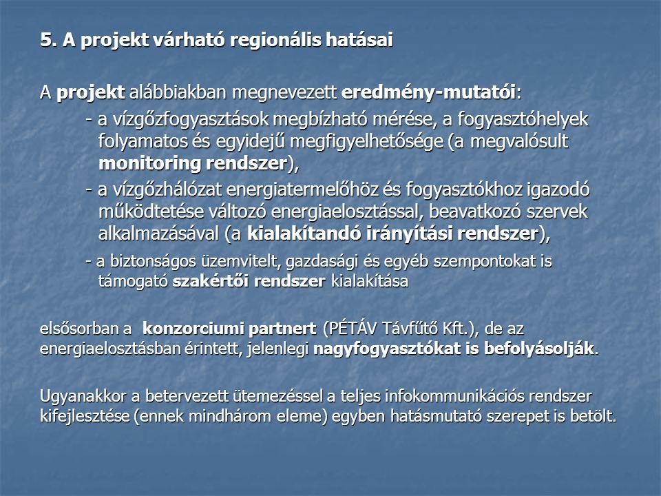5. A projekt várható regionális hatásai A projekt alábbiakban megnevezett eredmény-mutatói: - a vízgőzfogyasztások megbízható mérése, a fogyasztóhelye
