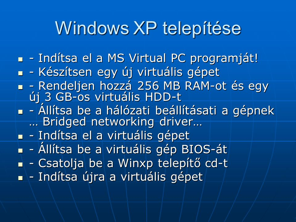 - Indítsa el a MS Virtual PC programját! - Indítsa el a MS Virtual PC programját! - Készítsen egy új virtuális gépet - Készítsen egy új virtuális gépe