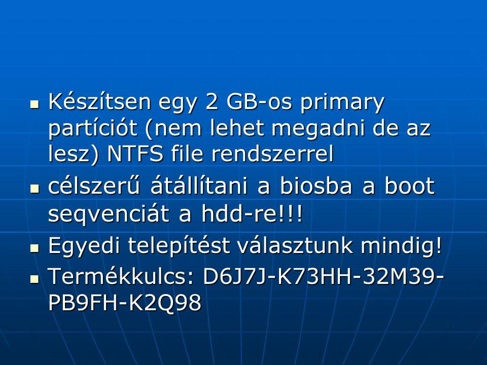 Készítsen egy 2 GB-os primary partíciót (nem lehet megadni de az lesz) NTFS file rendszerrel Készítsen egy 2 GB-os primary partíciót (nem lehet megadn