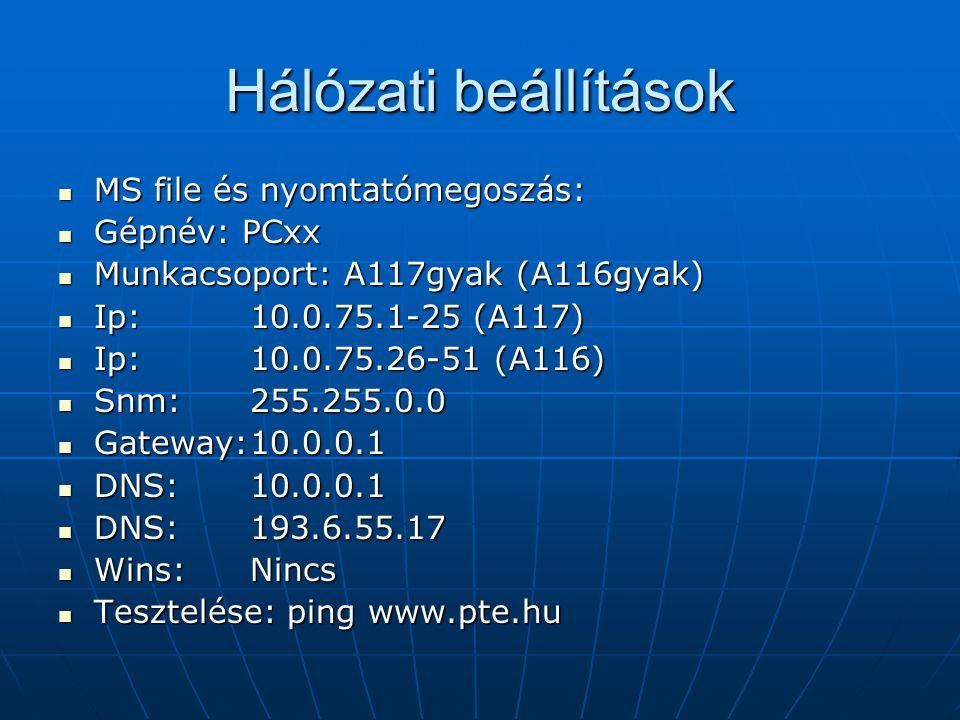Hálózati beállítások MS file és nyomtatómegoszás: MS file és nyomtatómegoszás: Gépnév: PCxx Gépnév: PCxx Munkacsoport: A117gyak (A116gyak) Munkacsopor