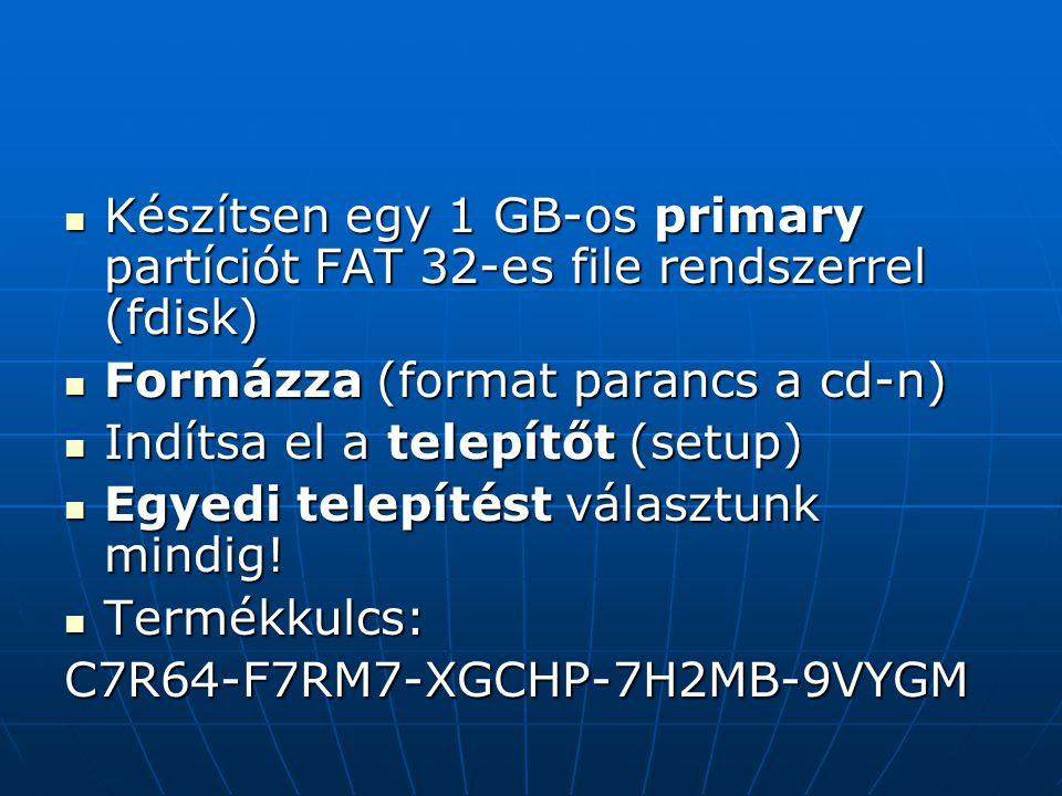 Készítsen egy 1 GB-os primary partíciót FAT 32-es file rendszerrel (fdisk) Készítsen egy 1 GB-os primary partíciót FAT 32-es file rendszerrel (fdisk) Formázza (format parancs a cd-n) Formázza (format parancs a cd-n) Indítsa el a telepítőt (setup) Indítsa el a telepítőt (setup) Egyedi telepítést választunk mindig.