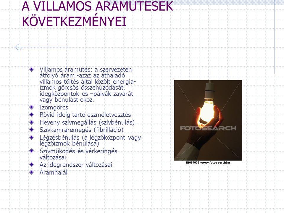 A VILLAMOS ÁRAMÜTÉSEK KÖVETKEZMÉNYEI Villamos áramütés: a szervezeten átfolyó áram -azaz az áthaladó villamos töltés által közölt energia- izmok görcs