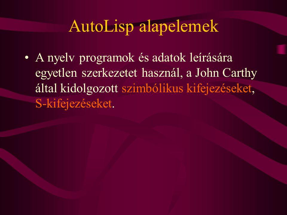 AutoLisp alapelemek A nyelv programok és adatok leírására egyetlen szerkezetet használ, a John Carthy által kidolgozott szimbólikus kifejezéseket, S-k