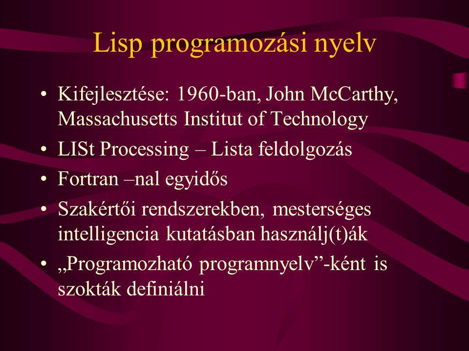 """Lisp programozási nyelv Kifejlesztése: 1960-ban, John McCarthy, Massachusetts Institut of Technology LISt Processing – Lista feldolgozás Fortran –nal egyidős Szakértői rendszerekben, mesterséges intelligencia kutatásban használj(t)ák """"Programozható programnyelv -ként is szokták definiálni"""