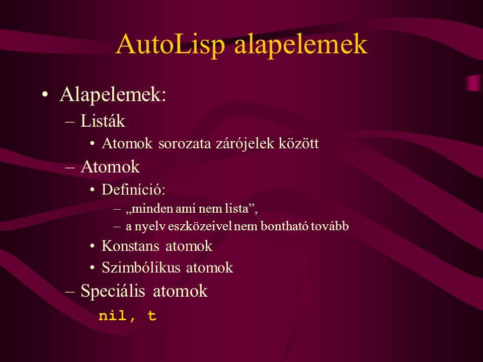 """AutoLisp alapelemek Alapelemek: –Listák Atomok sorozata zárójelek között –Atomok Definíció: –""""minden ami nem lista"""", –a nyelv eszközeivel nem bontható"""