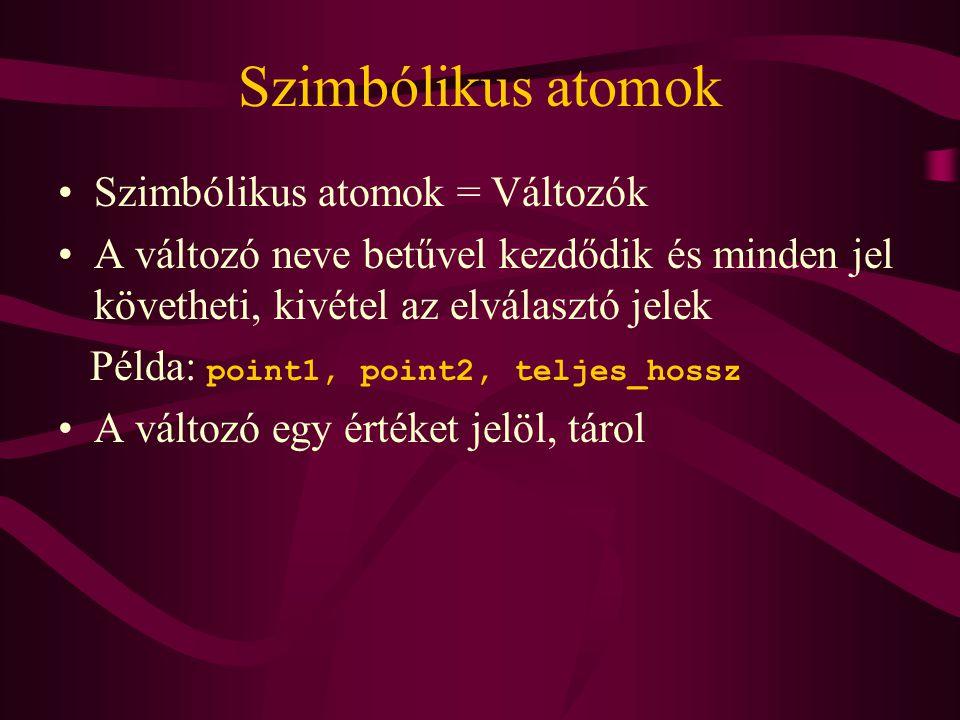 Szimbólikus atomok Szimbólikus atomok = Változók A változó neve betűvel kezdődik és minden jel követheti, kivétel az elválasztó jelek Példa: point1, point2, teljes_hossz A változó egy értéket jelöl, tárol