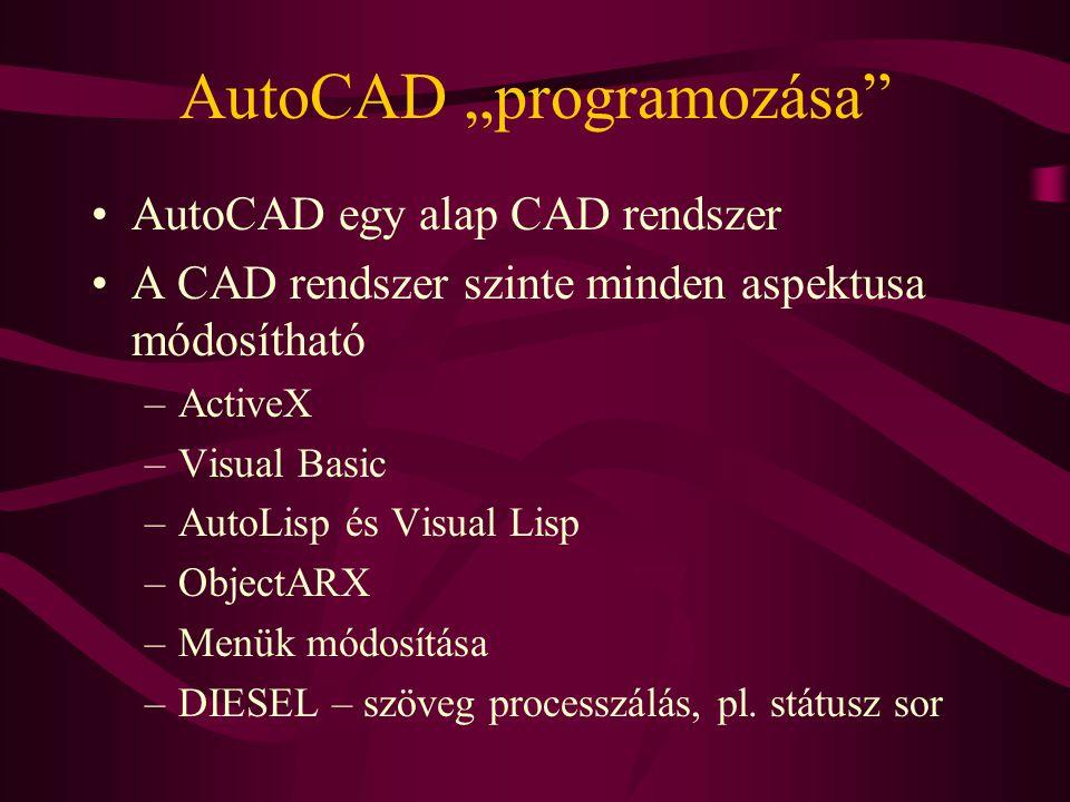 """AutoCAD """"programozása AutoCAD egy alap CAD rendszer A CAD rendszer szinte minden aspektusa módosítható –ActiveX –Visual Basic –AutoLisp és Visual Lisp –ObjectARX –Menük módosítása –DIESEL – szöveg processzálás, pl."""