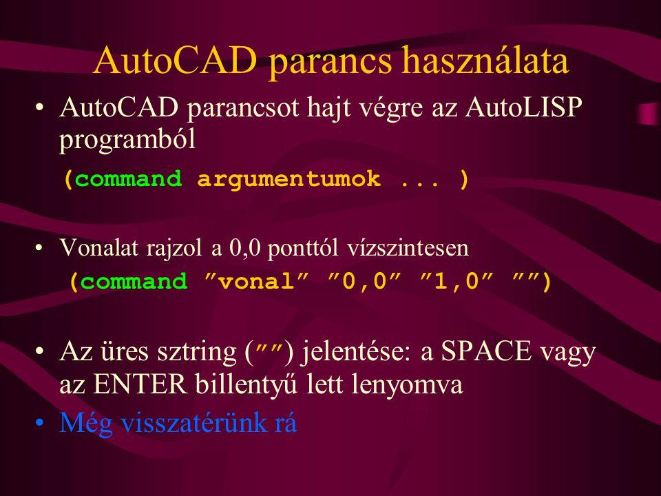 AutoCAD parancs használata AutoCAD parancsot hajt végre az AutoLISP programból (command argumentumok... ) Vonalat rajzol a 0,0 ponttól vízszintesen (c