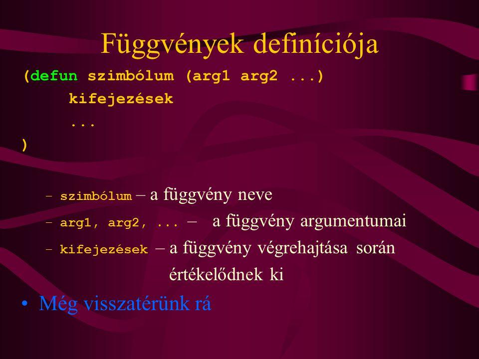 Függvények definíciója (defun szimbólum (arg1 arg2...) kifejezések... ) –szimbólum – a függvény neve –arg1, arg2,... – a függvény argumentumai –kifeje