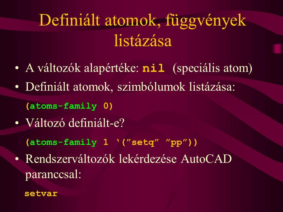 Definiált atomok, függvények listázása A változók alapértéke: nil (speciális atom) Definiált atomok, szimbólumok listázása: (atoms-family 0) Változó definiált-e.