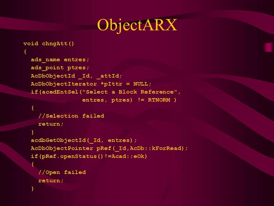 ObjectARX pIttr = pRef->attributeIterator(); while(!pIttr->done()) { _attId = pIttr->objectId(); AcDbObjectPointer pAtt(_attId,AcDb::kForWrite); if(pAtt.openStatus()==Acad::eOk) { pAtt->setTextString( We changed this ); break; } pIttr->step(); } delete pIttr; }