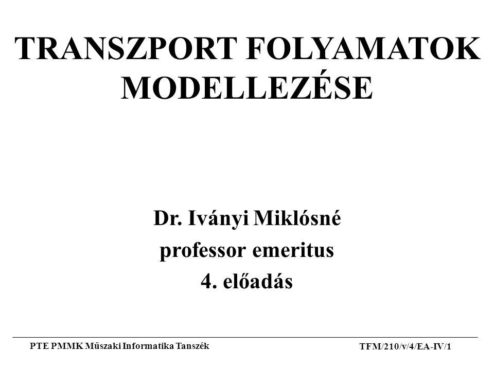 TFM/210/v/4/EA-IV/1 PTE PMMK Műszaki Informatika Tanszék TRANSZPORT FOLYAMATOK MODELLEZÉSE Dr. Iványi Miklósné professor emeritus 4. előadás