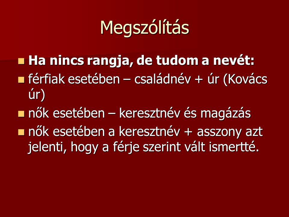 Megszólítás Ha nincs rangja, de tudom a nevét: Ha nincs rangja, de tudom a nevét: férfiak esetében – családnév + úr (Kovács úr) férfiak esetében – csa