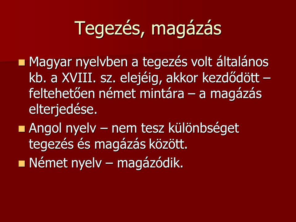 Tegezés, magázás Magyar nyelvben a tegezés volt általános kb. a XVIII. sz. elejéig, akkor kezdődött – feltehetően német mintára – a magázás elterjedés