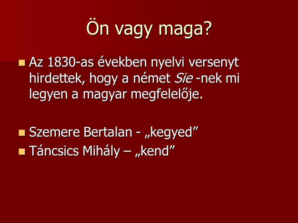 Ön vagy maga? Az 1830-as években nyelvi versenyt hirdettek, hogy a német Sie -nek mi legyen a magyar megfelelője. Az 1830-as években nyelvi versenyt h