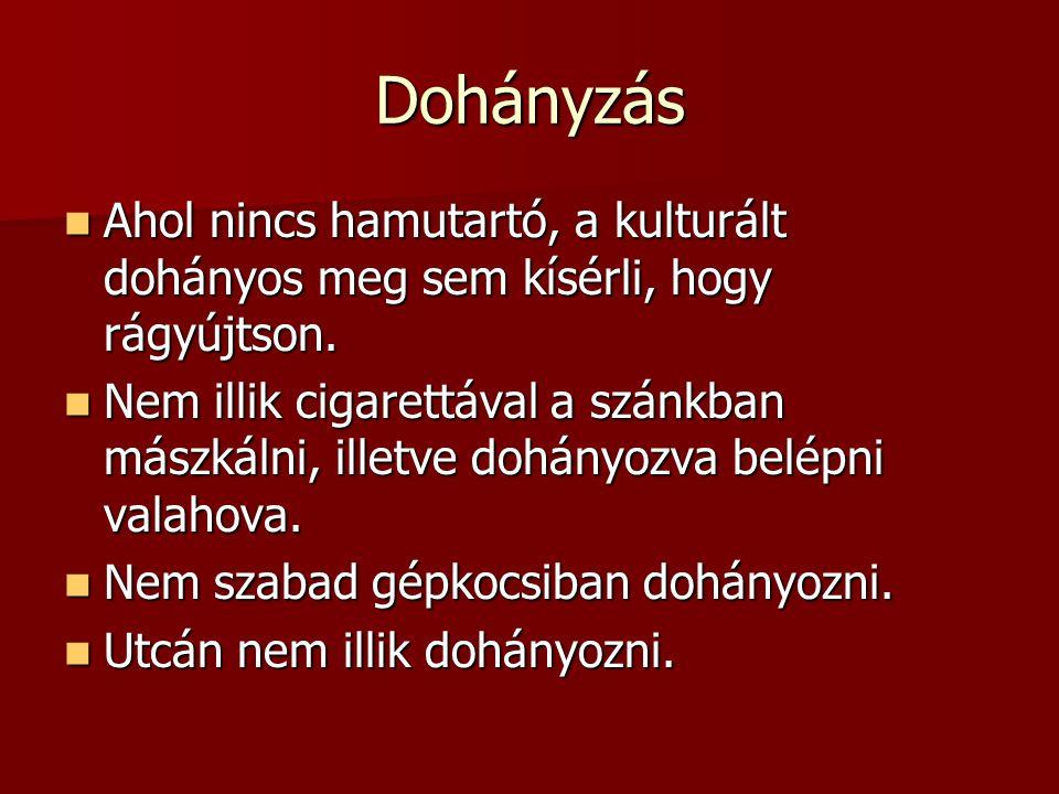 Dohányzás Ahol nincs hamutartó, a kulturált dohányos meg sem kísérli, hogy rágyújtson. Ahol nincs hamutartó, a kulturált dohányos meg sem kísérli, hog