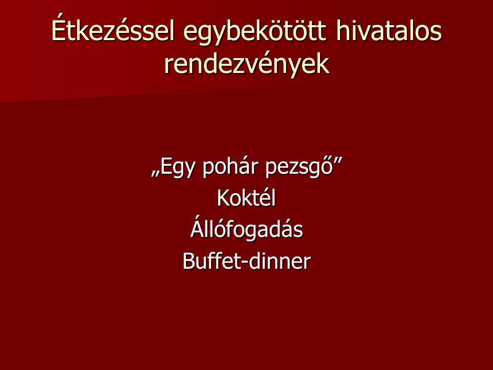 """Étkezéssel egybekötött hivatalos rendezvények """"Egy pohár pezsgő"""" KoktélÁllófogadásBuffet-dinner"""
