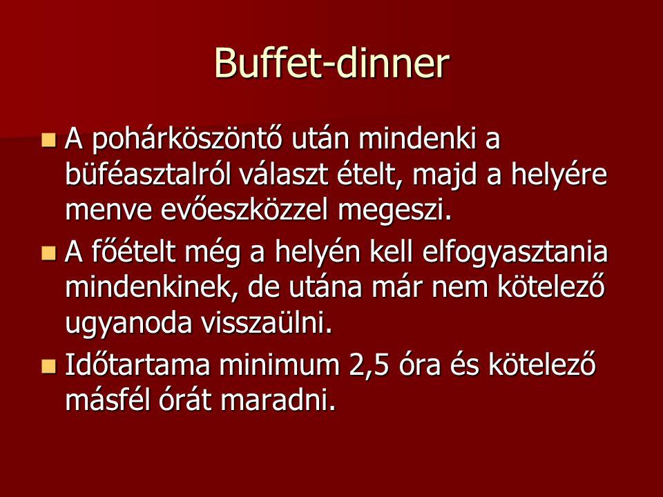 Buffet-dinner A pohárköszöntő után mindenki a büféasztalról választ ételt, majd a helyére menve evőeszközzel megeszi. A pohárköszöntő után mindenki a