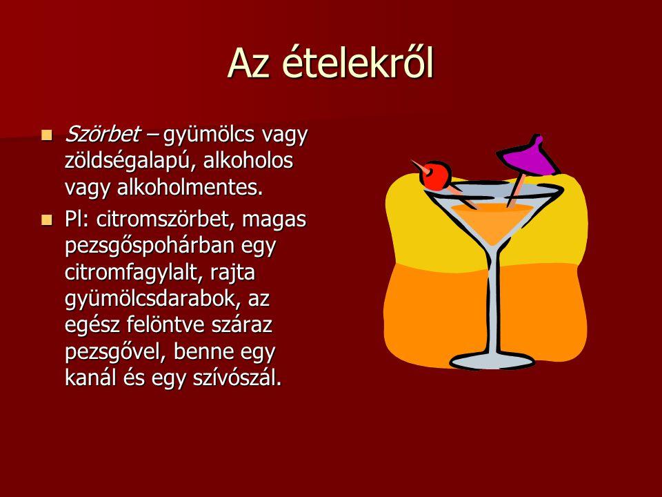 Az ételekről Szörbet – gyümölcs vagy zöldségalapú, alkoholos vagy alkoholmentes. Szörbet – gyümölcs vagy zöldségalapú, alkoholos vagy alkoholmentes. P