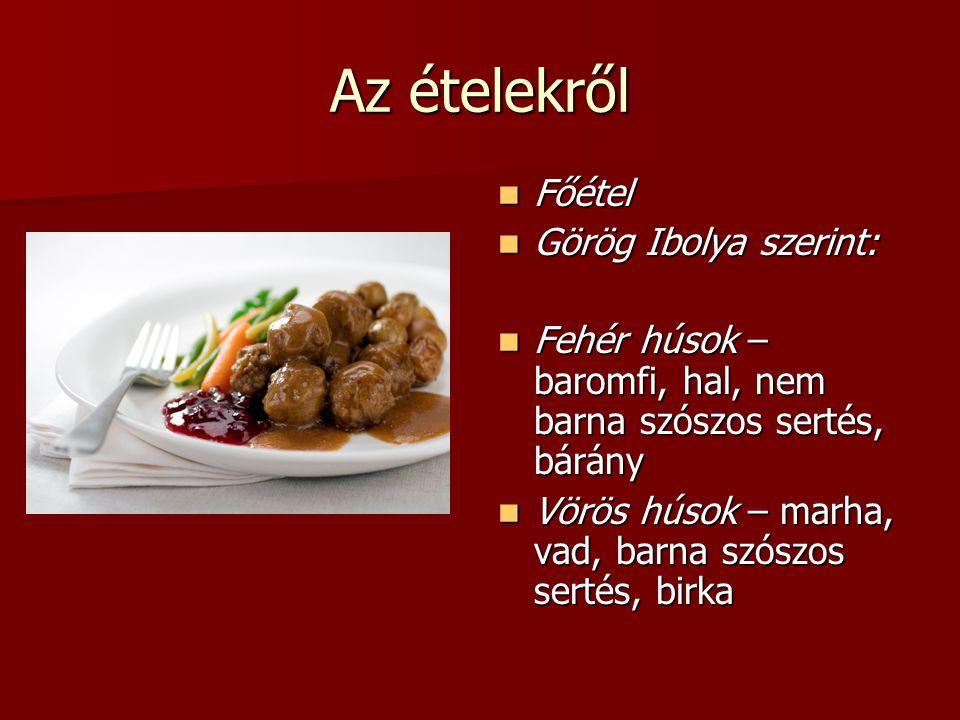 Az ételekről Főétel Főétel Görög Ibolya szerint: Görög Ibolya szerint: Fehér húsok – baromfi, hal, nem barna szószos sertés, bárány Fehér húsok – baro